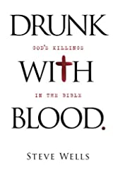 [Drunk with Blood: God's Killings in the Bible] [By: Wells, Steve] [July, 2013] Paperback