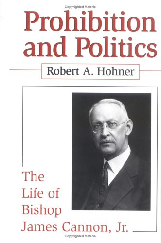 Price comparison product image Prohibition and Politics: The Life of Bishop James Cannon, Jr.
