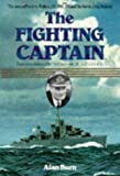 The Fighting Captain : The Story of Frederic Walker and the Battle of the Atlantic, Burn, Alan, 0850525551
