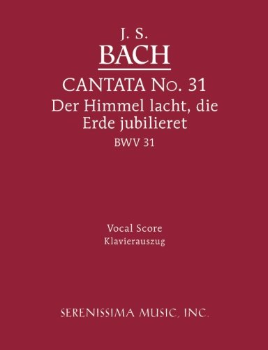Cantata No. 31: Der Himmel lacht, die Erde jubilieret, BWV 31- Vocal Score (German Edition)