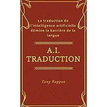A.I.Traduction: La traduction de l'intelligence artificielle élimine la barrière de la langue (A.I.Success Rule t. 1) (French Edition)
