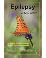 Epilepsy - Jody's Journey: An Inspiring True Story of Healing with the Edgar Cayce Remedies