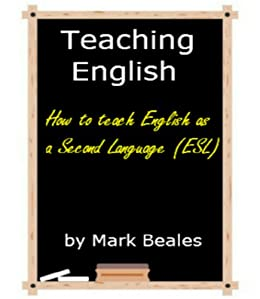 Teaching English: How to Teach English as a Second Language (ESL) by [Beales, Mark]