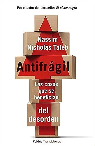 Antifrágil: Las cosas que se benefician del desorden Transiciones: Amazon.es: Taleb, Nassim Nicholas, Sánchez Barberán, Genís, Santos Mosquera, Albino: Libros
