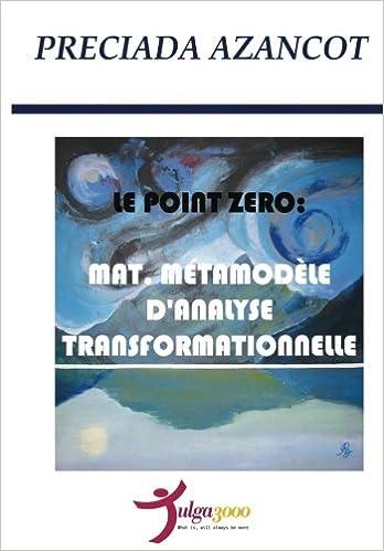Télécharger en ligne Le Poit Zero: MAT, Metamodele d'Analyse Transformationnelle pdf ebook