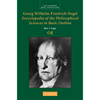 Georg Wilhelm Friedrich Hegel: Encyclopedia of the Philosophical Sciences in Basic Outline, Part 1, Science of Logic (Cambridge Hegel Translations)