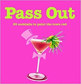 Book Pass Out: 80 Cocktails to Paint the Town Red by Ian Beck (2004-03-25)