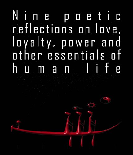 nine-poetic-reflections-on-love-loyalty-power-and-other-essentials-of-human-life