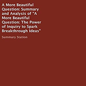 A More Beautiful Question: Summary and Analysis Audiobook