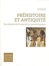 Préhistoire et Antiquité : Des origines de l'humanité au monde classique par Alain Schnapp
