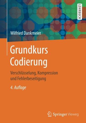 Grundkurs Codierung: Verschlüsselung, Kompression und Fehlerbeseitigung Taschenbuch – 16. November 2017 Wilfried Dankmeier Springer Vieweg 3834816744 Code - Barcode