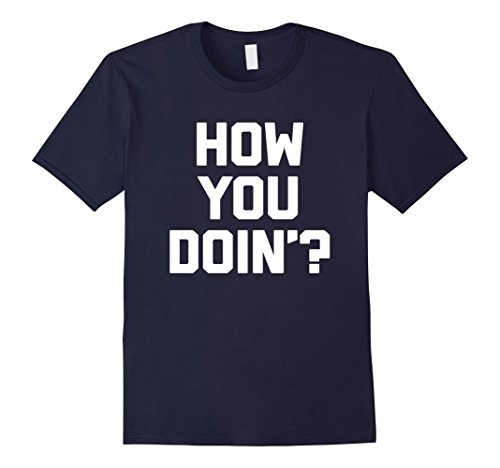 Men's How You Doin'? T-Shirt funny saying sarcastic TV humor 90s Large Navy