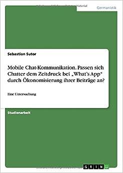 Book Mobile Chat-Kommunikation. Passen sich Chatter dem Zeitdruck bei 'What's App' durch Ökonomisierung ihrer Beiträge an?
