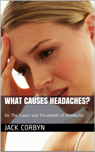 What Causes Headaches?: On The Cause and Treatment Of Headache