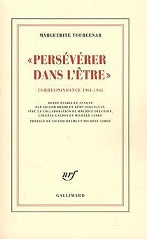 Persévérer dans l'être : Correspondance 1961-1963 (D'Hadrien à Zénon, III) par Yourcenar