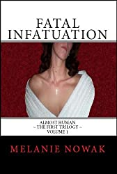 Fatal Infatuation (ALMOST HUMAN ~ The First Trilogy ~ Volume 1)