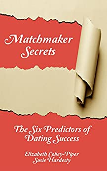 Matchmaker Secrets: The Six Predictors of Dating Success by [Cobey-Piper, Elizabeth, Hardesty, Susie]