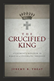 The Crucified King: Atonement and Kingdom in Biblical and Systematic Theology