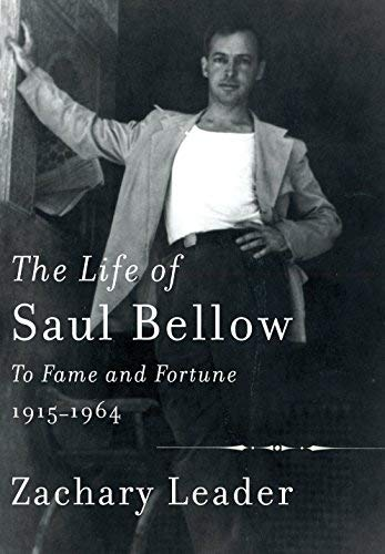 Image of The Life of Saul Bellow: To Fame and Fortune, 1915-1964