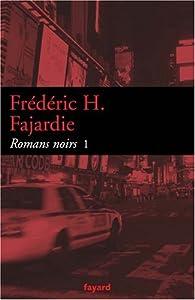 Romans noirs : Tome 1 par Frédéric H. Fajardie