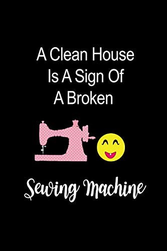 A Sign Of A Broken Sewing Machine: Funny Novelty Gift for Her, Mother
