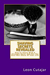 Shaving Secrets Revealed: How To Shave With A Straight Razor And Get The Best Wet Shave Of Your Life (Traditional Old School Shaving Tips, Beginners Guide) (English Edition)
