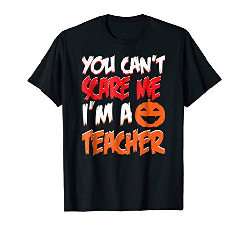 You Can't Scare Me I'm A Teacher Halloween 2017 -