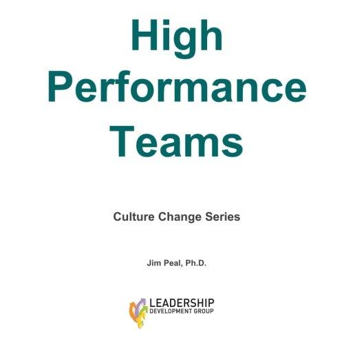 High Performance Teams (Culture Change Series) (Volume 3)