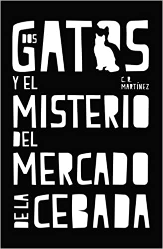 Dos gatos y el misterio del Mercado de la Cebada (Spanish Edition): C.R. Martinez: 9781539831631: Amazon.com: Books