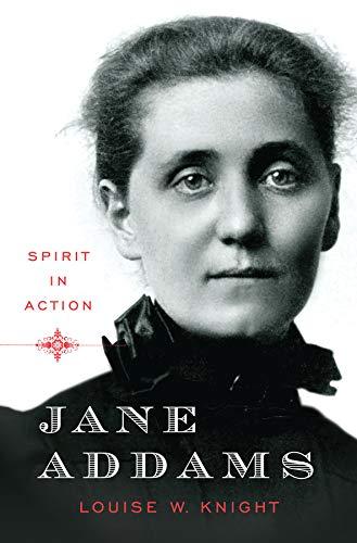 Jane Addams: Spirit in Action: Knight, Louise W.: 9780393071658:  Amazon.com: Books