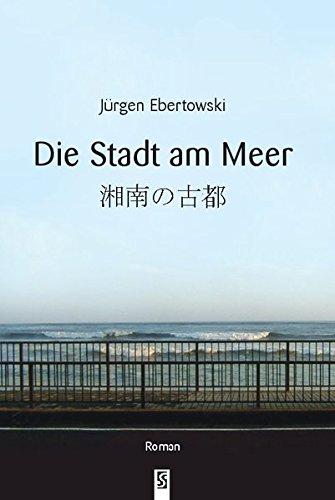 Die Stadt am Meer: Berlin - Kamakura - Monogatari. Roman