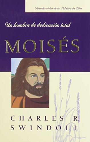 Moises: Un Hombre de Dedicacion Total (Spanish Edition)