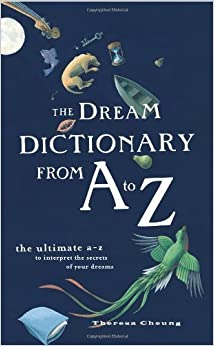 Book The Dream Dictionary from A to Z: The Ultimate A-Z to Interpret the Secrets of Your Dreams by Theresa Cheung (2006-01-01)