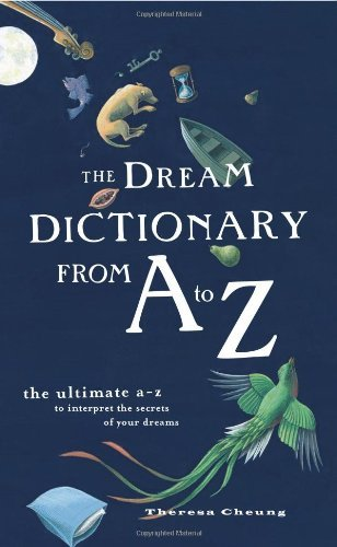 The Dream Dictionary from A to Z: The Ultimate A–Z to Interpret the Secrets of Your Dreams: The Ultimate A-Z to Interpret the Secrets of Your Dreams (English Edition)