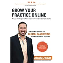 Grow Your Practice Online - Proven Strategies to Attract and Convert New Dental Patients