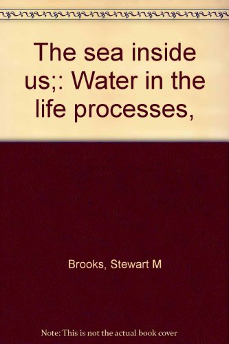 The sea inside us;: Water in the life processes,