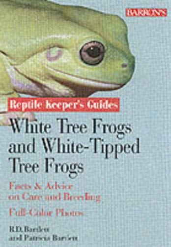 Whites and White-Lipped Tree Frogs: Facts & Advice on Care and Breeding (Reptile and Amphibian Keeper's Guide)