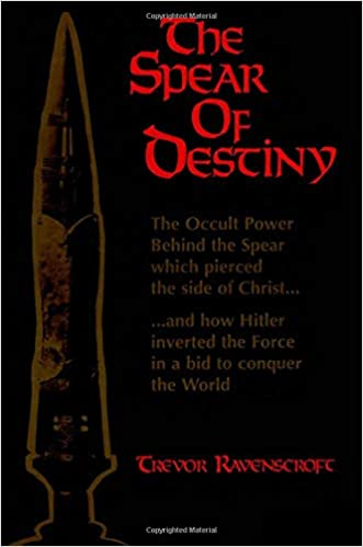 Book — THE SPEAR OF DESTINY: THE OCCULT POWER BEHIND THE SPEAR WHICH PIERCED THE SIDE OF CHRIST