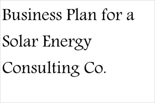 Business Plan for a Solar Energy Consulting Company (Fill-in-the