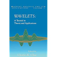 Wavelets: A Tutorial in Theory and Applications (Wavelet Analysis and Its Applications)