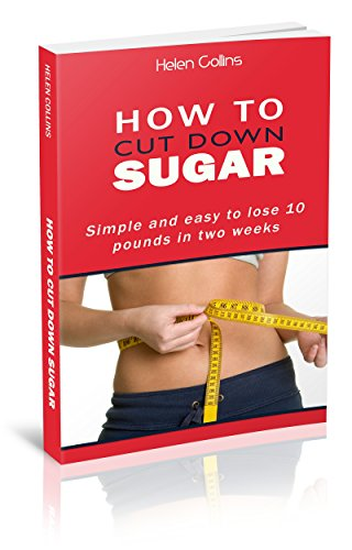 (How to cut down sugar: simple and easy to lose 10 pounds on two weeks)