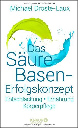 Das Säure-Basen-Erfolgskonzept: Entschlackung - Ernährung - Körperpflege