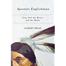 Apostate Englishman: Grey Owl the Writer and the Myths