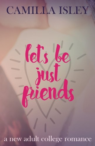 Let's Be Just Friends: A New Adult College Romance (Volume 1)