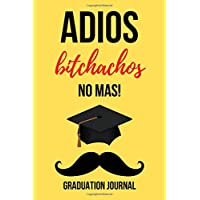Adios Bitchachos: Funny Novelty Journal / Notebook / Diary, Unique Graduation Gift for High School & College