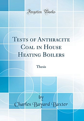 Tests of Anthracite Coal in House Heating Boilers: Thesis (Classic Reprint) Charles Bayard Baxter