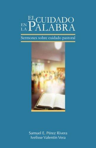 El Cuidado en la Palabra: Sermones sobre Cuidado Pastoral (Spanish Edition) [Samuel E. Perez Rivera - Ivelisse Valentin Vera] (Tapa Blanda)