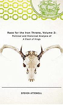 """Race for the Iron Throne, Vol. II: Political and Historical Analysis of """"A Clash of Kings"""" by [Attewell, Steven]"""