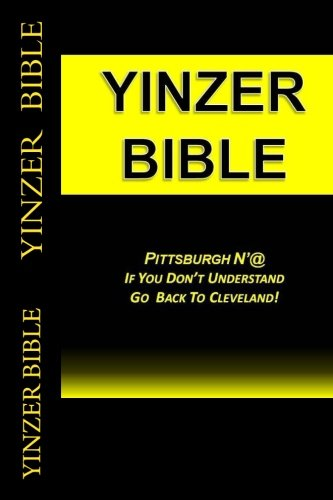 Yinzer Bible: PITTSBURGH NAt:  If You Dont Understand  Go  Back To Cleveland! [Mr. Yinzer Bible] (Tapa Blanda)