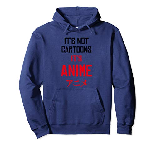 Its Not Cartoons Its Anime, Otaku Manga Quote Gift Hoodie ()